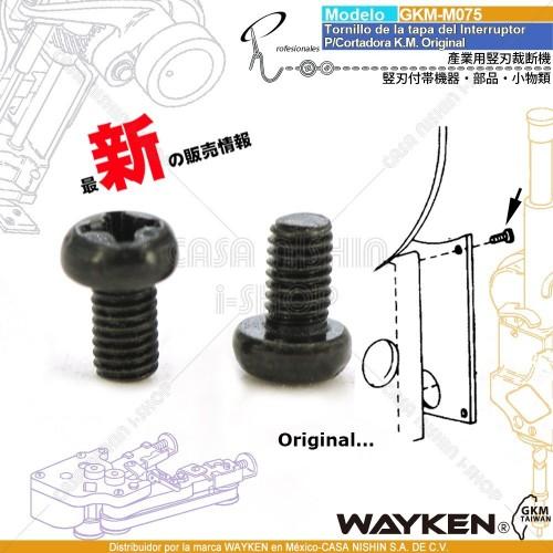 GKM-075 Tornillo de la tapa del Interruptor P/Cortadora Tipo K.M. Original Marca WAYKEN